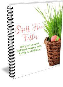 Stress-Free Easter – Enjoy A Fun and Relaxed Holiday with Family and Friends
