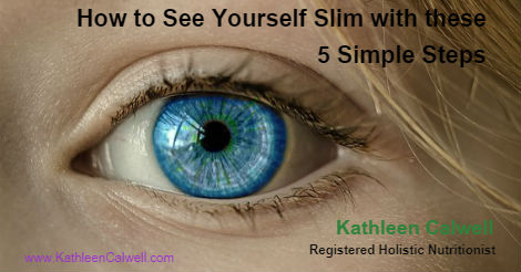 How to See Yourself Slim with these 5 Simple Steps by Kathleen Calwell